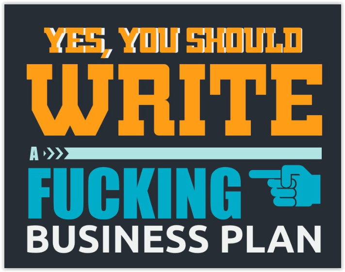 Yes, you should write a fucking business plan.